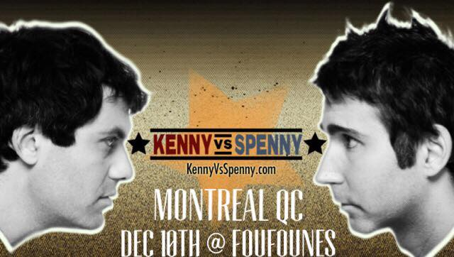 Kenny Vs Spenny Live In Montreal Dec 10th