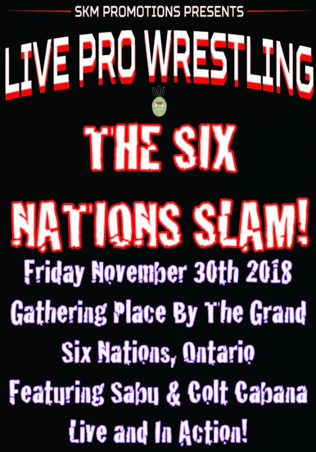 SKM Live Pro Wrestling- The Six Nations Slam!